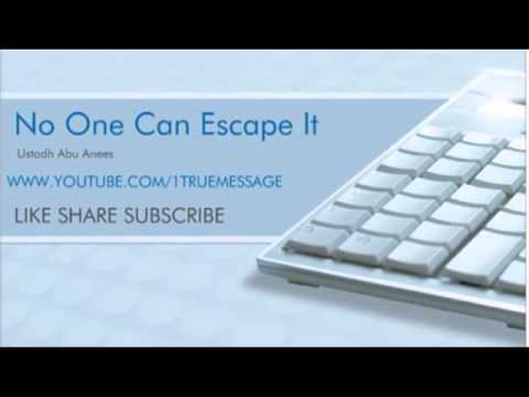 No One Can Escape It – Ustadh Abu Anees