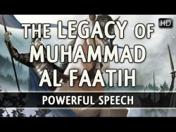 Muhammad Al Faatih – The Conqueror Of Constantinople