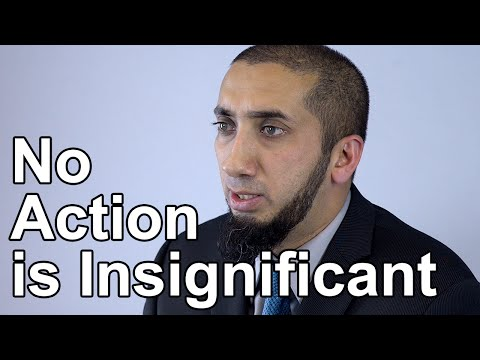 No Action is Insignificant – Nouman Ali Khan