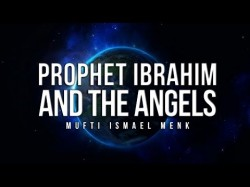 Prophet Ibrahim (AS) and the Angels – Mufti Ismail Menk