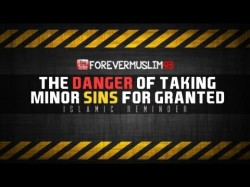 Taking Minor Sins For Granted – Islamic Reminder