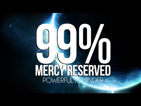 99% Mercy Reserved – Mercy of Allah