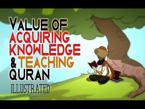 Value of Acquiring Knowledge & Teaching Quran | illustrated