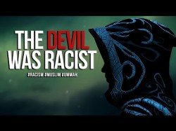 The Devil Was Racist – #RACISM #MUSLIM #UMMAH