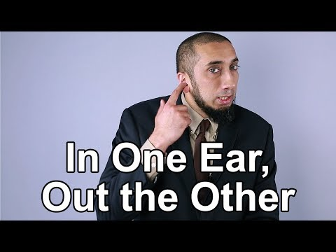 In One Ear, Out the Other – Nouman Ali Khan – Quran Weekly