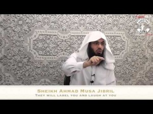 Sheikh Ahmad Musa Jibril – They will label you and laugh at you