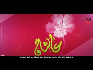 Aisha RA [Daughter Of Abu Bakr] – A must watch