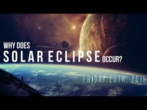 Why Does Solar Eclipse Occur? (March 20th, 2015)
