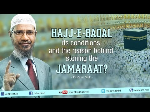 Hajj-e-Badal its conditions and the reason behind stoning the Jamaraat?