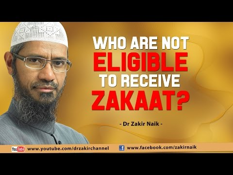 WHO ARE NOT ELIGIBLE TO RECEIVE ZAKAAT? BY DR ZAKIR NAIK