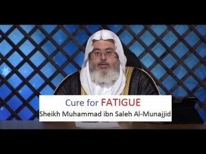 Cure for fatigue – Sheikh Muhammad ibn Saleh Al-Munajjid