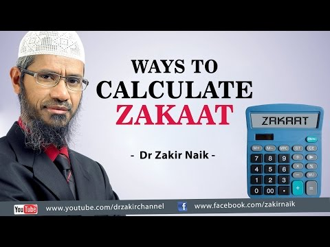 Ways to Calculate Zakaat by Dr Zakir Naik