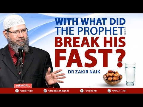 WITH WHAT DID THE PROPHET (Peace be upon him) BREAK HIS FAST? – DR ZAKIR NAIK –