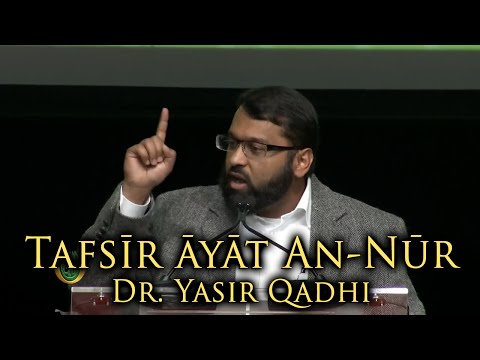 Tafsir of Ayat An-Nur (The Verse of Light) ~ Dr. Yasir Qadhi