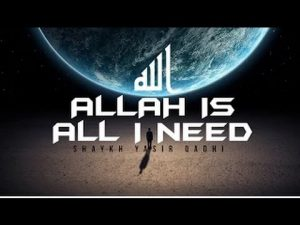 Powerful Reminder. Allah is All I Need – Dr. Yasir Qadhi
