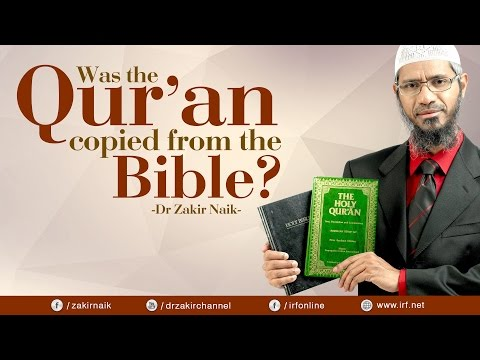 Many non Muslim claim that THE QUR'AN COPIED FROM THE BIBLE? very logical reply by Dr. Zakir Naik.