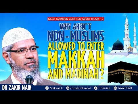 WHY AREN'T NON-MUSLIMS ALLOWED TO ENTER MAKKAH AND MADINAH?