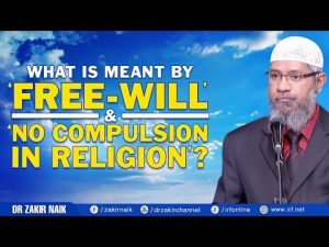 WHAT IS MEANT BY 'FREE-WILL' & 'NO COMPULSION IN RELIGION'?