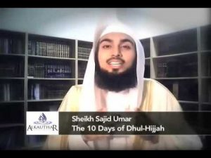 The 10 Days Of Dhul-Hijjah – Sh. Sajid Ahmed Umar