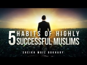 5 Islamic Habits Of Highly Successful Muslims – Motivational Video