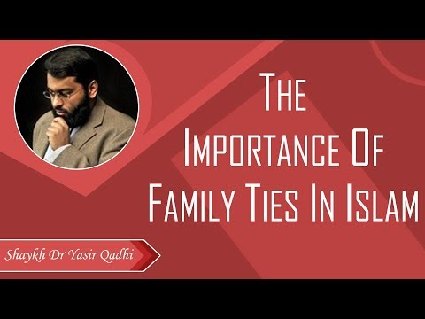 The Importance of Family Ties in Islam – Shaykh Dr Yasir Qadhi