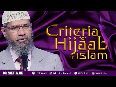 Criteria of Hijab in Islam for Men and Women – Dr. Zakir Naik