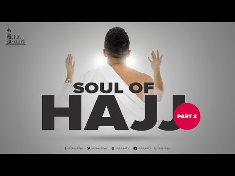 Soul of Hajj – Part 2 – Dr Bilal Philips