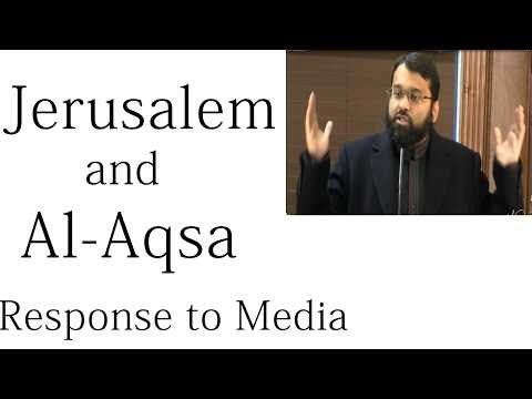 Jerusalem and Al-Aqsa – Response to the Media | Dr. Sh. Yasir Qadhi
