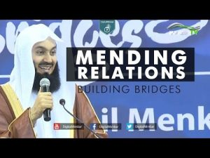Mending Relations | Building Bridges – Mufti Menk