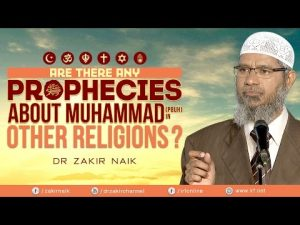 ARE THERE ANY PROPHECIES ABOUT MUHAMMAD (PBUH) IN OTHER RELIGIONS? – DR ZAKIR NAIK